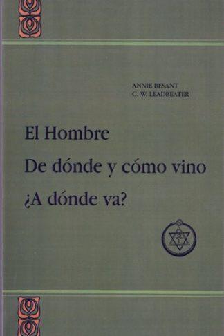 EL HOMBRE, DE DONDE Y COMO VINO, A DONDE VA?