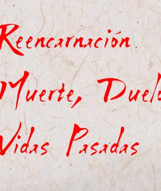 Reencarnación, Muerte, Duelo, Vidas Pasadas